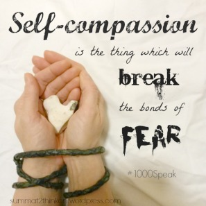 self-compassion-is-the-thing-which-will-break-the-bonds-of-fear