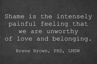 shame-is-the-intensely-painful-feeling-that-we-are-unworthy-of-love-and-belonging.-Brene-Brown