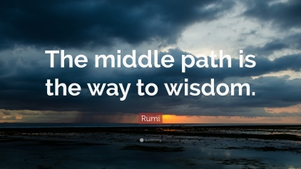 132065-Rumi-Quote-The-middle-path-is-the-way-to-wisdom